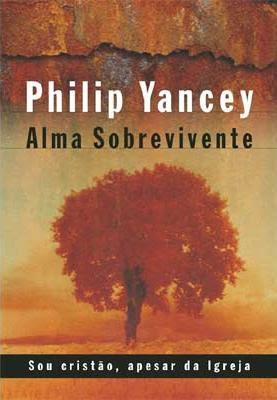 Philip Yancey - Alma Sobrevivente