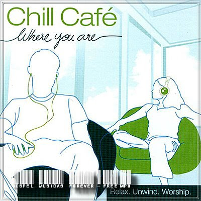 Chill Cafe - Where You Are - 2007