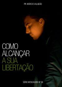 Márcio Valadão - Como Alcançar a Sua Libertação