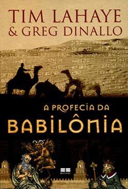 Tim Lahaye e Greg Dinallo - A Profecia da Babilônia – Volume I