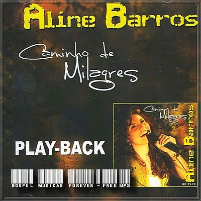 Aline Barros - Caminho de Milagres - Playback - 2007