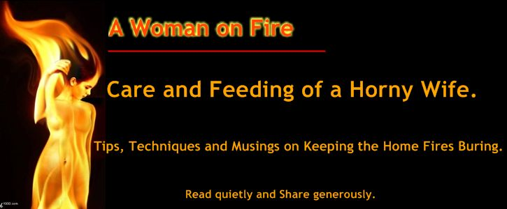 A Woman on Fire - Care and Feeding of a Happy Horny Wife