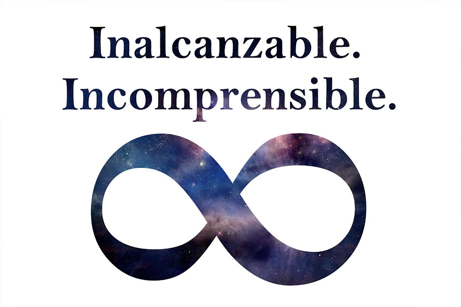 Inalcanzable. Incomprensible. Infinito.