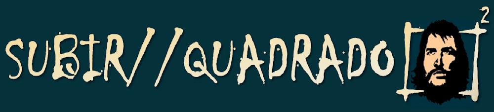 Subir//Quadrado [   ]