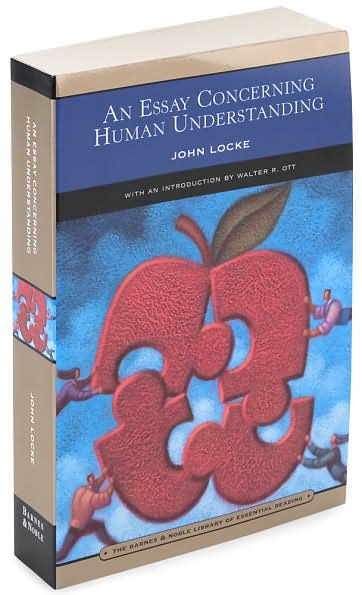 in an essay concerning human understanding by john locke he thought the human mind was An essay concerning human understanding is a work by john locke concerning the foundation of human knowledge and understanding it first appeared in 1689 (although.