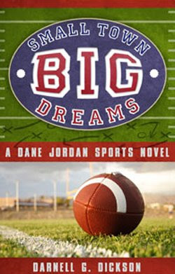 Small Town, Big Dreams by Darnell G. Dickson