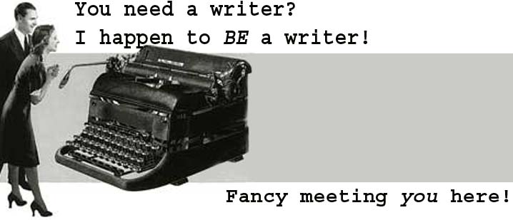 You Need a Writer?  I AM a Writer!