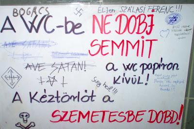A wc-be ne dobj semmit a wc papíron kívül!<br />Kakit meg pisit azért...<br />Ave satan!<br />Éljen Szálasi Ferenc!<br />Dicső magyar faszunk mindörörökké álljon, ámen!