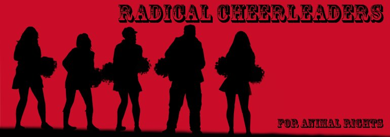 Radical Cheerleaders for Animal Rights