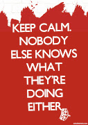 And remember; Keep Calm. Nobody else knows what they're doing either.