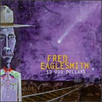 Fred Eaglesmith: 50 Odd Dollars (1999)