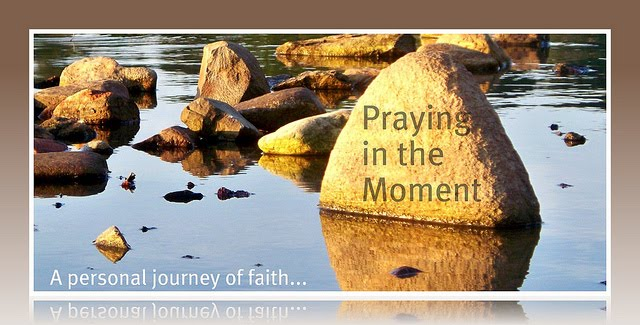 *****Praying in the Moment*****