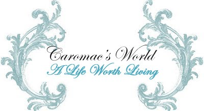"Caromac's World - ""A Life Worth Living"""