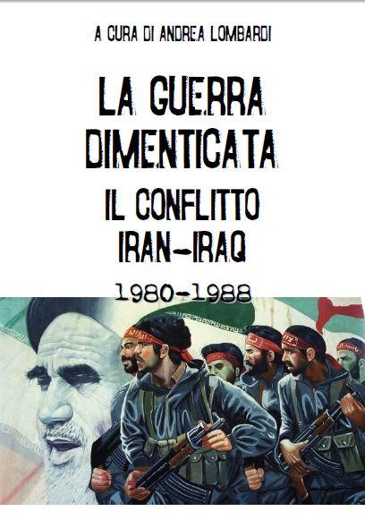 Associazione culturale italia storica la guerra dimenticata il conflitto iran iraq 1980 1988 - La finestra di fronte andrea guerra ...