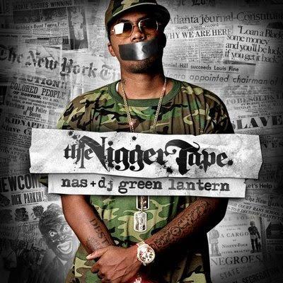 nas-nigger-tape-cvr2 Nas & DJ Green Lantern Present: The Nigger Tape