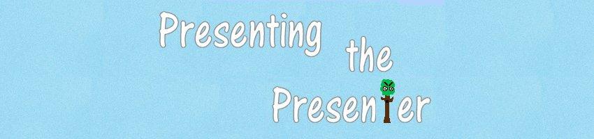 Presenting the Presenter