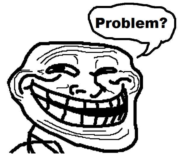[Image: Trollface+Problem.png]