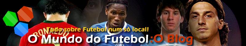 O Mundo do Futebol Blog - Tudo sobre futebol num so local