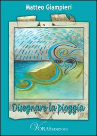 Disegnare la pioggia di Matteo Giampieri