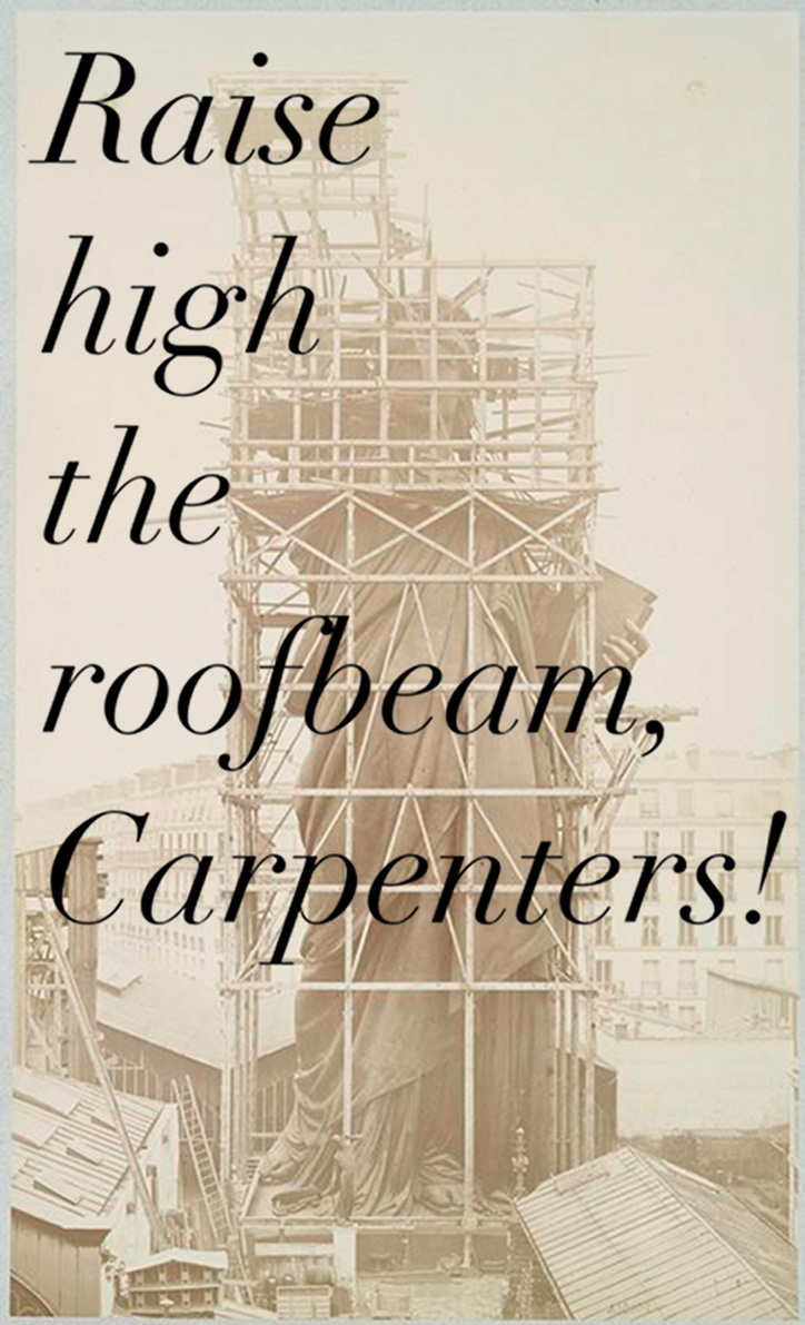 Raise high the roofbeam, Carpenters!