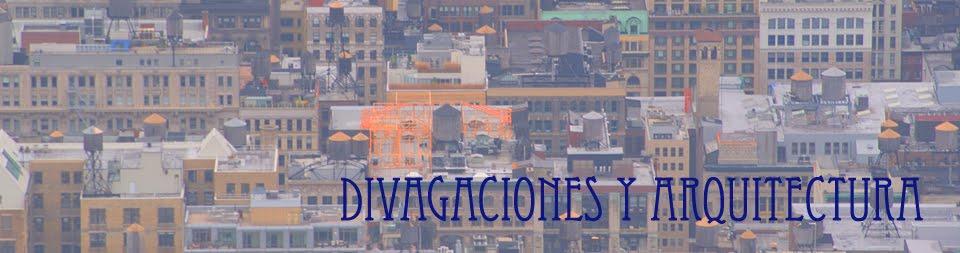 Divagaciones y Arquitectura