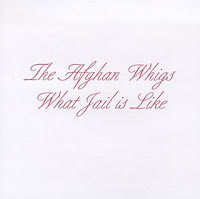 The Afghan Whigs - What Jail Is Like (1994)