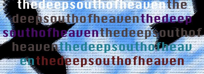 The Deep South of Heaven