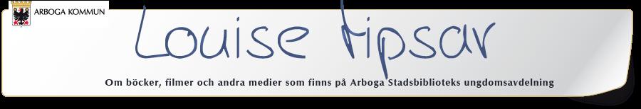 louise tipsar - Om böcker, filmer och andra medier som finns på Arboga biblioteks  barn- och ungdom