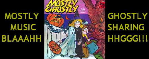 Mostly Ghostly Music Sharing Blaaahhhggg 2!!!
