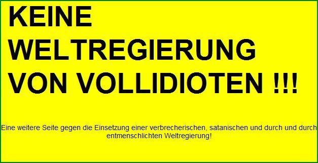 Keine Weltregierung von Vollidioten !!!