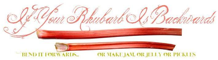if your rhubarb is backwards....