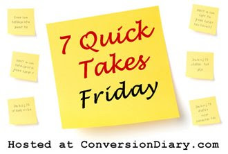 7 quick takes sm 7 Quick Takes Friday (vol. 26)