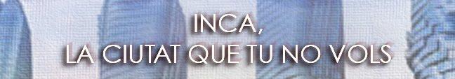 Inca, la ciutat que tu  no vols