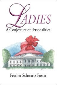 LADIES: A Conjecture of Personalities written by Feather Schwartz Foster