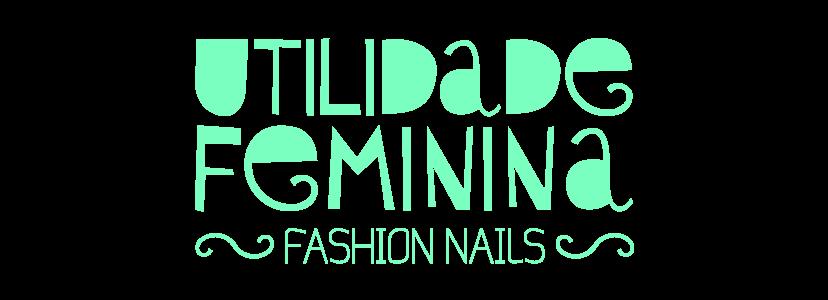 Utilidade Feminina | Fashion Nails