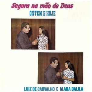 Baixar CD Luiz de Carvalho & Mara Dalila – Segura Na Mão de Deus: Ontem e Hoje (197?)