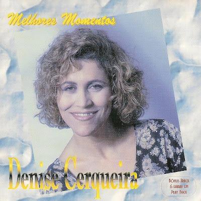 Denise cerqueira melhores momentos Baixar CD Denise Cerqueira – Melhores Momentos   Voz e Play Back (2000)