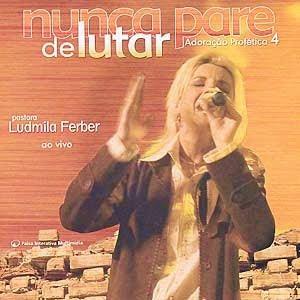 Ludmila Ferber - Adoração Profética 4 - Nunca Pare De Lutar