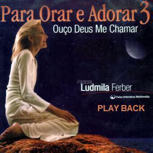Ludmila Ferber   Para Orar e Adorar 3   Ouço Deus Me Chamar (2004) Play Back | músicas