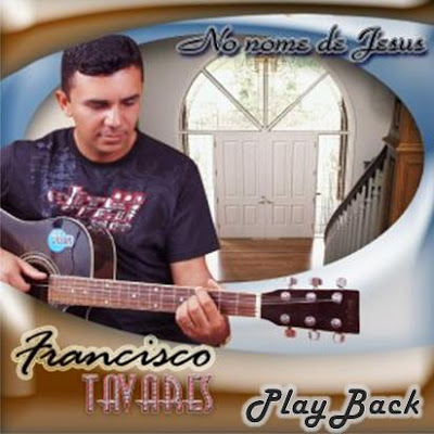 Francisco Tavares – No Nome de Jesus (2006) Play Back | músicas
