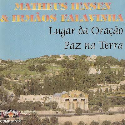 Matheus Iensen e Irmãos Falavinha – Lugar Da Oração & Paz Na Terra (199?) | músicas