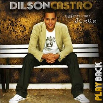 Dilson de Castro – Espera - me Jesus ( 2010) Play Back