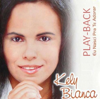 Kelly Bianca - Eu Nasci Pra Te Adorar PlayBack