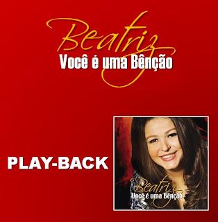 Beatriz - Você é Uma Benção (2010) Play Back