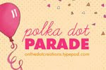 Polka Dot Parade...