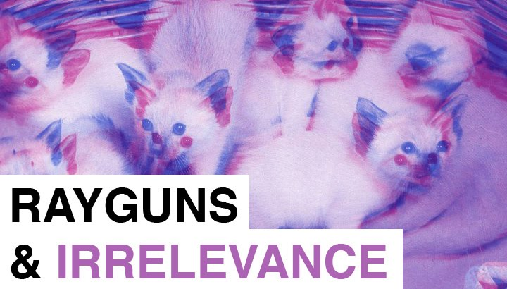 Rayguns of Irrelevance