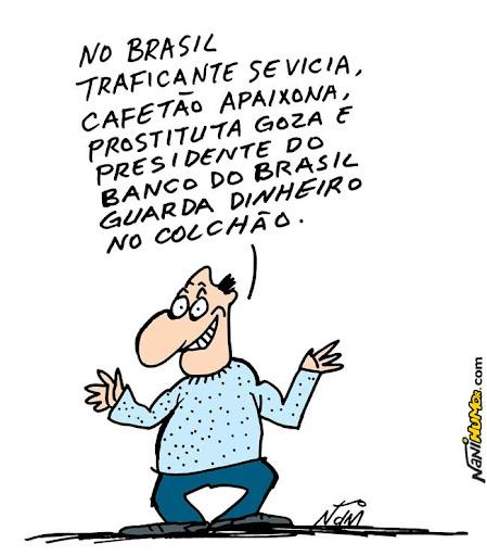 No Brasil traficante se vicia, cafetão apaixona, prostituta goza e presidente do Banco do Brasil guarda dinheiro no colchão
