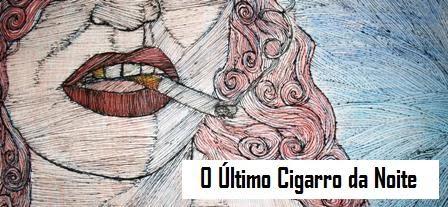 O Último Cigarro da Noite