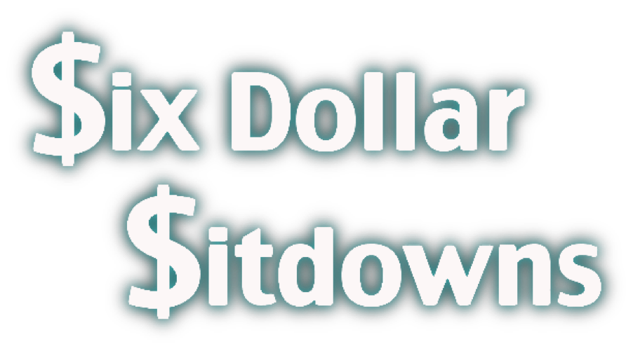 Six Dollar Sitdowns