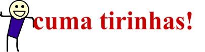 CUMA TIRINHAS!